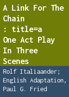 A link for the chain: a one act play in three scenes