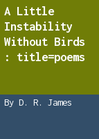 A little instability without birds: poems
