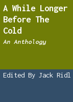A while longer before the cold: an anthology