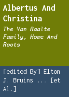 Albertus and Christina: the Van Raalte Family, home and roots