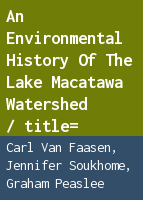 An environmental history of the Lake Macatawa Watershed