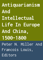 Antiquarianism and Intellectual Life in Europe and China, 1500-1800
