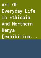 Art of everyday life in Ethiopia and northern Kenya [exhibition catalog].