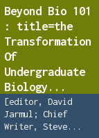 Beyond Bio 101: the transformation of undergraduate biology education : a report from the Howard Hughes Medical Institute