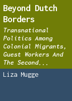 Beyond Dutch borders: transnational politics among colonial migrants, guest workers and the second generation