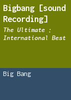 Bigbang [sound recording]: the ultimate : international best