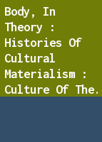 Body, in Theory : Histories of Cultural Materialism : Culture of the Body : Genealogies of Modernity