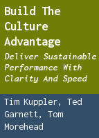 Build the culture advantage: deliver sustainable performance with clarity and speed