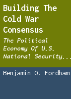 Building the Cold War Consensus: The Political Economy of U.S. National Security Policy, 1949-51