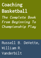 Coaching basketball: the complete book from beginning to championship play