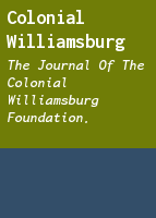 Colonial Williamsburg: the journal of the Colonial Williamsburg Foundation.