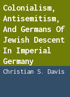 Colonialism, Antisemitism, and Germans of Jewish Descent in Imperial Germany