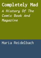 Completely Mad: a history of the comic book and magazine