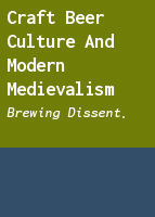 Craft Beer Culture and Modern Medievalism: Brewing Dissent.