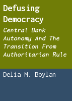 Defusing Democracy: Central Bank Autonomy and the Transition from Authoritarian Rule