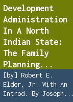 Development administration in a north Indian state: the family planning program in Uttar Pradesh