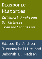 Diasporic histories: cultural archives of Chinese transnationalism
