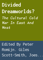 Divided Dreamworlds?: the cultural Cold War in East and West