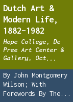 Dutch art & modern life, 1882-1982: Hope College, De Pree Art Center & Gallery, Oct. 2-Nov. 13, 1982