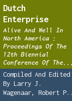 Dutch enterprise: alive and well in North America : proceedings of the 12th Biennial Conference of the Association for the Advancement of Dutch American Studies