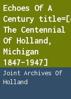 Echoes of a century: [commemorating the centennial of Holland, Michigan 1847-1947]