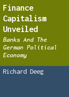 Finance Capitalism Unveiled: Banks and the German Political Economy