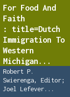 For food and faith: Dutch immigration to western Michigan, 1846-1960