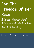 For the freedom of her race: Black women and electoral politics in Illinois, 1877-1932