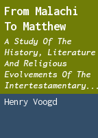From Malachi to Matthew: a study of the history, literature and religious evolvements of the intertestamentary period