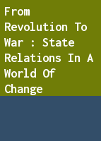 From Revolution to War : State Relations in a World of Change