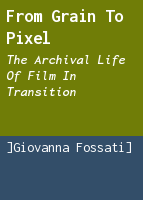 From grain to pixel: the archival life of film in transition