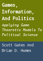 Games, Information, and Politics: Applying Game Theoretic Models to Political Science