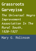 Grassroots Garveyism: the Universal Negro Improvement Association in the rural South, 1920-1927