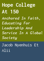 Hope College at 150: anchored in faith, educating for leadership and service in a global society