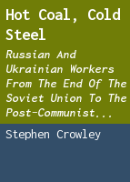 Hot Coal, Cold Steel: Russian and Ukrainian Workers from the End of the Soviet Union to the Post-Communist Transformations