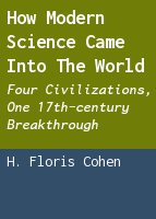 How modern science came into the world: four civilizations, one 17th-century breakthrough