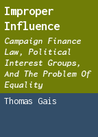 Improper Influence: Campaign Finance Law, Political Interest Groups, and the Problem of Equality