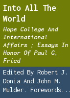 Into all the world: Hope College and international affairs : essays in honor of Paul G. Fried