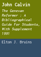 John Calvin: the Genevan reformer : a bibliographical guide for students, with supplement 1991