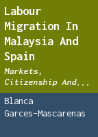 Labour migration in Malaysia and Spain: markets, citizenship and rights