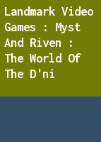 Landmark Video Games : Myst and Riven : The World of the D'ni