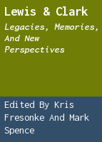 Lewis & Clark: legacies, memories, and new perspectives