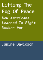 Lifting the Fog of Peace: How Americans Learned to Fight Modern War