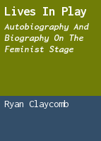 Lives in Play: Autobiography and Biography on the Feminist Stage