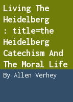 Living the Heidelberg: the Heidelberg Catechism and the moral life