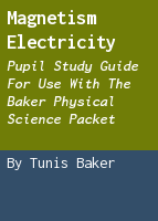Magnetism electricity: pupil study guide for use with the Baker physical science packet