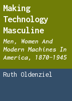 Making technology masculine: men, women and modern machines in America, 1870-1945