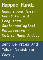 Mappae mundi: humans and their habitats in a long-term socio-ecological perspective : myths, maps and models