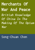 Merchants of war and peace: British knowledge of China in the making of the opium war