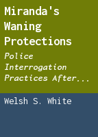Miranda's Waning Protections: Police Interrogation Practices after Dickerson